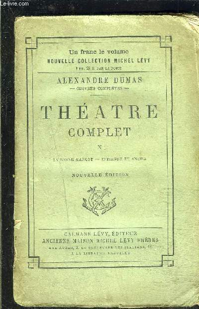 THEATRE COMPLET- TOME 10- La reine Margot- Intrigue et amour