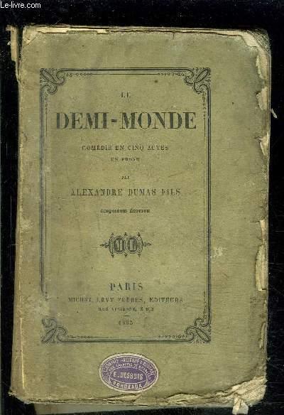 LE DEMI MONDE- COMEDIE EN CINQ ACTES EN PROSE- 5ème édition