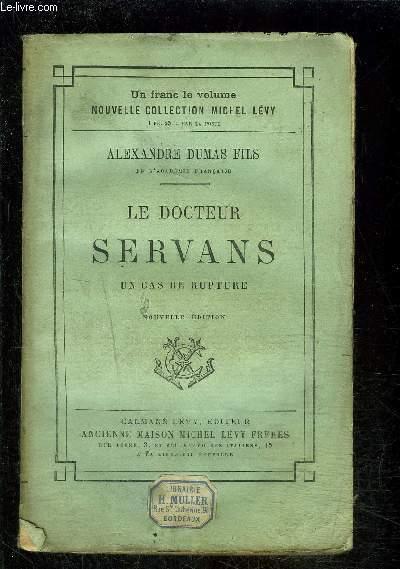 LE DOCTEUR SERVANS- UN CAS DE RUPTURE