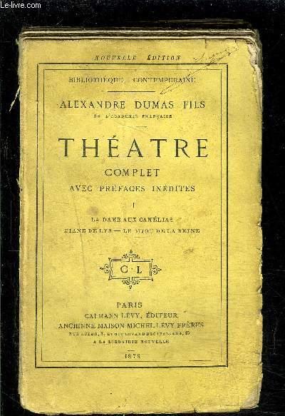 THEATRE COMPLET- AVEC PREFACES INEDITES- TOME I  vendu seul- (423 pages) : La Dame aux Camélias - Diane de Lys- Le bijou de la Reine- VENDU EN L ETAT