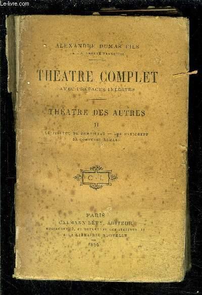 THEATRE COMPLET- AVEC PREFACES INEDITES- THEATRE DES AUTRES- TOME II vendu seul- Le filleul de Pompignac- Les Danicheff- La Comtesse Romani