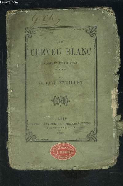 LE CHEVEU BLANC- COMEDIE EN UN ACTE EN PROSE