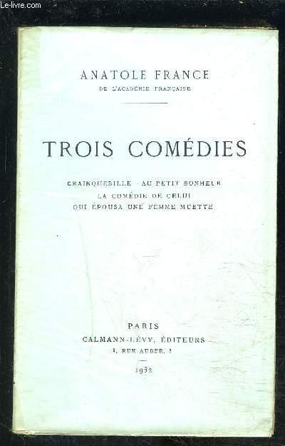 TROIS COMEDIES- CRAINQUEBILLE- AU PETIT BONHEUR- LA COMEDIE DE CELUI- QUI EPOUSA UNE FEMME MUETTE