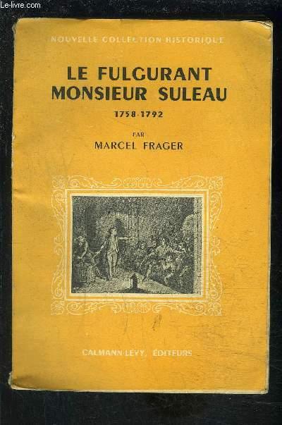 LE FULGURANT MONSIEUR SULEAU 1758-1792/ Nouvelle collection historique