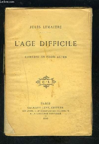 L AGE DIFFICILE- COMEDIE EN TROIS ACTES