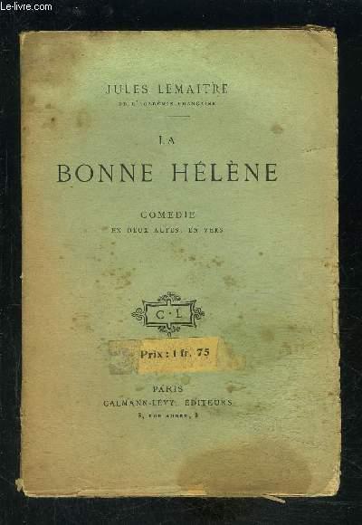 LA BONNE HELENE- COMEDIE EN DEUX ACTES, EN VERS