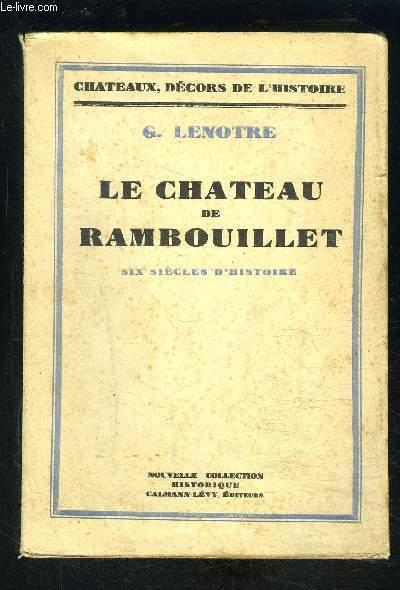 LE CHATEAU DE RAMBOUILLET- SIX SIECLES D HISTOIRE
