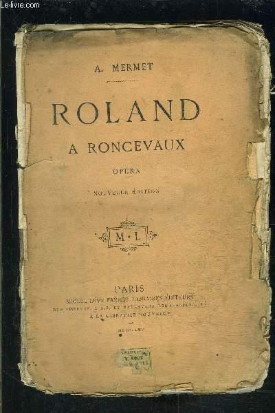 ROLAND A RONCEVAUX- OPERA EN QUATRE ACTES- VENDU EN L ETAT