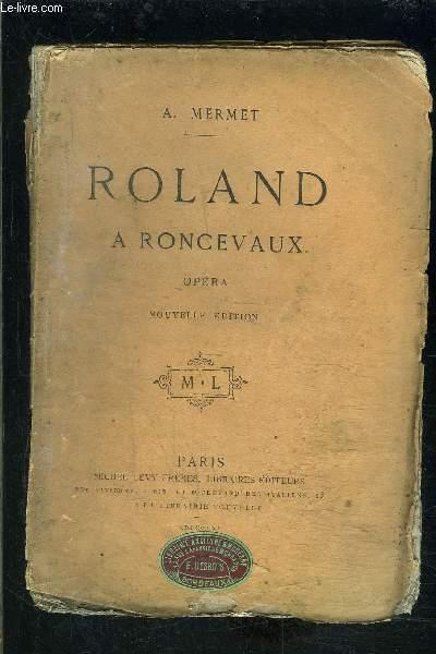 ROLAND A RONCEVAUX- OPERA EN QUATRE ACTES