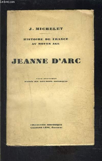 JEANNE D ARC- HISTOIRE DE FRANCE AU MOYEN AGE- TOME 6