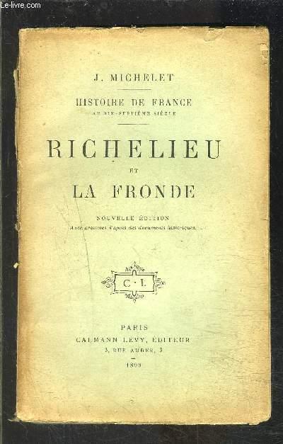 RICHELIEU ET LA FRONDE- HISTOIRE DE FRANCE AU 17e SIECLE- TOME 14