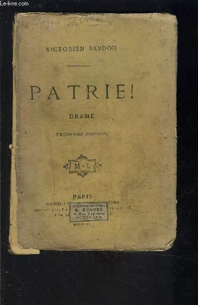 PATRIE! DRAME EN CINQ ACTES ET HUIT TABLEAUX- VENDU EN L ETAT