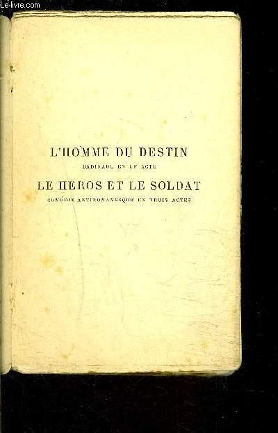 L HOMME DU DESTIN- Badinage en un acte / LE HEROS ET LE SOLDAT- Comédie antiromanesque en trois actes / VENDU EN L ETAT