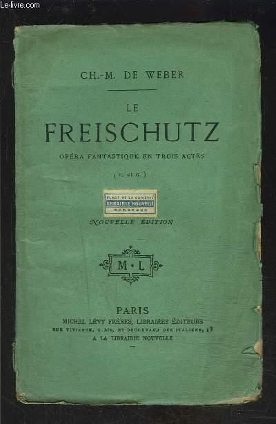 LE FREISCHUTZ- OPERA FANTASTIQUE EN TROIS ACTES