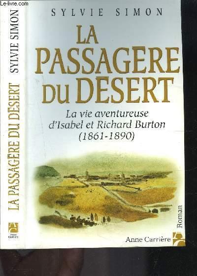 LA PASSAGERE DU DESERT- LA VIE AVENTUREUSE D ISABEL ET RICHARD BURTON 1861-1890