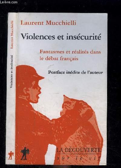 VIOLENCES ET INSECURITE- FANTASMES ET REALITES DANS LE DEBAT FRANCAIS