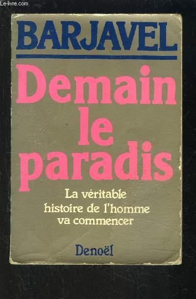 DEMAIN LE PARADIS- LA VERITABLE HISTOIRE DE L HOMME VA COMMENCER