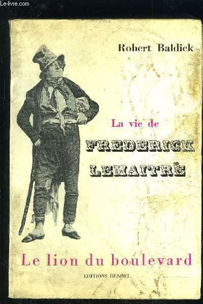 LA VIE DE FREDERICK LEMAITRE- LE LION DU BOULEVARD