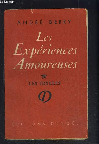 LES EXPERIENCES AMOUREUSES- TOME 1. LES IDYLLES