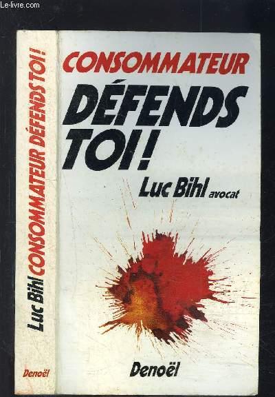 CONSOMMATEUR- DEFENDS TOI!