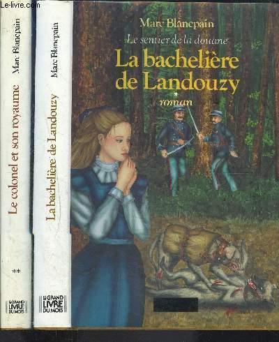 LE SENTIER DE LA DOUANE- 2 TOMES EN 2 VOLUMES- TOME 1. LA BACHELIERE DE LANDOUZY- 2. LE COLONEL ET SON ROYAUME