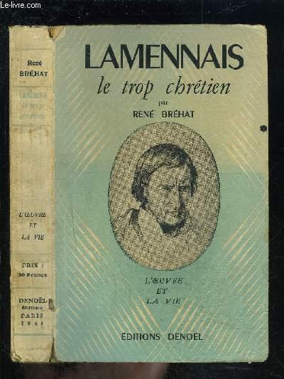 LAMENNAIS- LE TROP CHRETIEN- L OEUVRE ET LA VIE