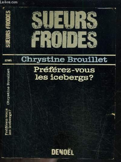 PREFEREZ VOUS LES ICEBERGS?- SUEURS FROIDES