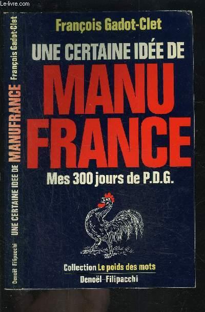 UNE CERTAINE IDEE DE MANU FRANCE- MES 300 JOURS DE PDG
