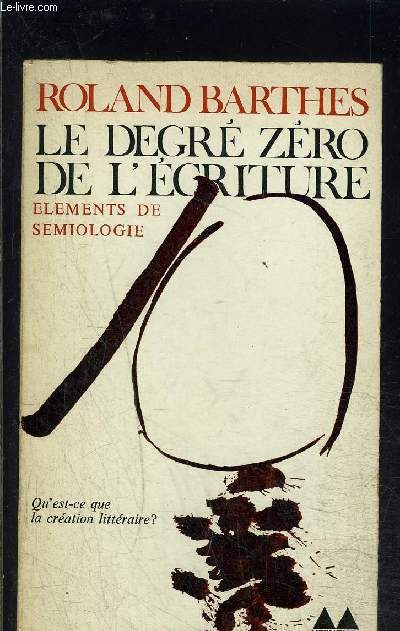 LE DEGRE ZERO DE L ECRITURE- ELEMENTS DE SEMIOLOGIE