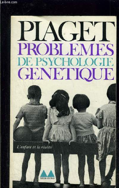 PROBLEMES DE PSYCHOLOGIE GENETIQUE- L ENFANT ET LA REALITE