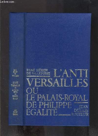 L ANTI VERSAILLES OU LE PALAIS ROYAL DE PHILIPPE EGALITE