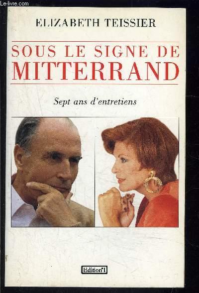 SOUS LE SIGNE DE MITTERRAND- SEPT ANS D ENTRETIENS