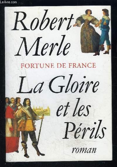 FORTUNE DE FRANCE- LA GLOIRE ET LES PERILS