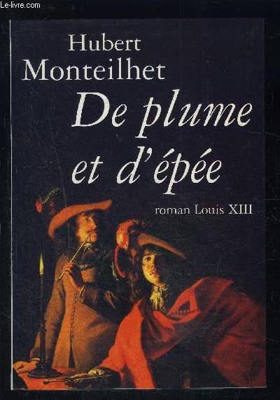 DE PLUME ET D EPEE- ROMAN LOUIS XIII