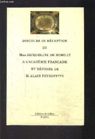 DISCOURS DE RECEPTION DE Mme JACQUELINE DE ROMILLY A L ACADEMIE FRANCAISE ET REPONSE DE M. ALAIN PEYREFITTE