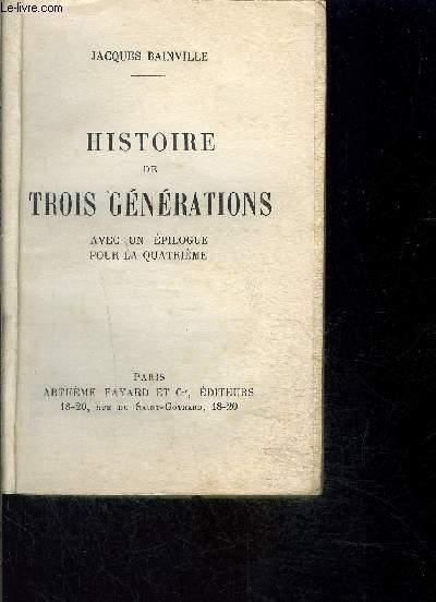 HISTOIRE DE TROIS GENERATIONS- AVEC UN EPILOGUE POUR LA QUATRIEME