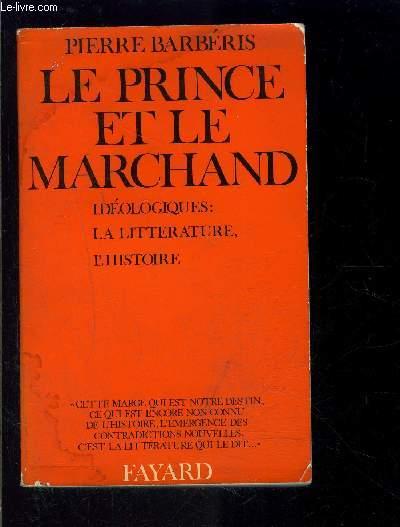 LE PRINCE ET LE MARCHAND- IDEOLOGIQUES: LA LITTERATURE, L HISTOIRE