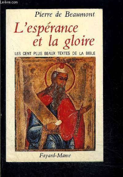 L ESPERANCE ET LA GLOIRE- LES CENT PLUS BEAUX TEXTES DE LA BIBLE