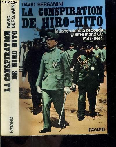 LA CONSPIRATION DE HIRO HITO- LE JAPON DANS LA SECONDE GUERRE MONDIALE 1941-1945