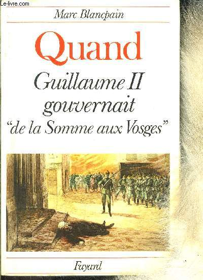 QUAND GUILLAUME II GOUVERNAIT DE LA SOMME AUX VOSGES