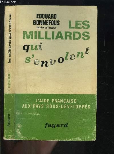 LES MILLIARDS QUI S ENVOLENT- L AIDE FRANCAISE AUX PAYS SOUS DEVELOPPES