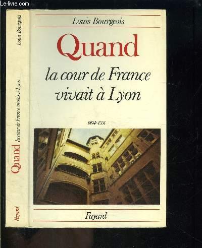 QUAND LA COUR DE FRANCE VIVAIT A LYON- 1494-1551