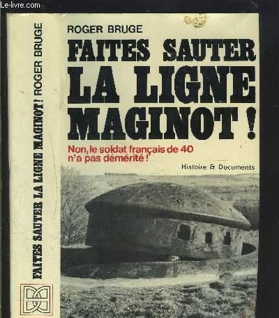 FAITES SAUTER LA LIGNE MAGINOT! NON, LE SOLDAT FRANCAIS DE 40 N A PAS DEMERITE!