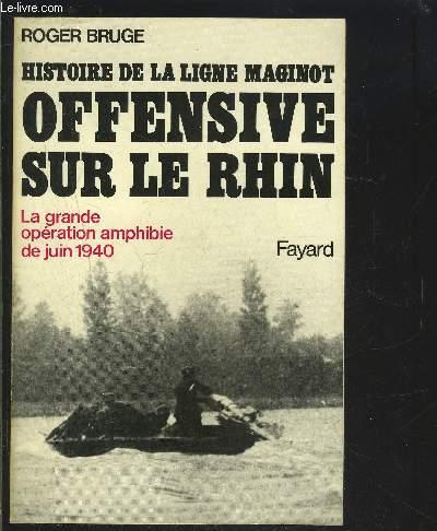 HISTOIRE DE LA LIGNE MAGINOT- OFFENSIVE SUR LE RHIN- LA GRANDE OPERATION AMPHIBIE DE JUIN 1940