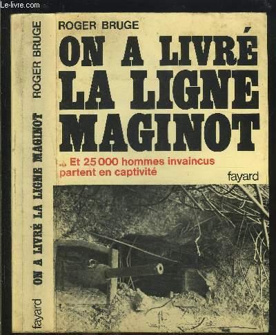 ON A LIVRE LA LIGNE MAGINOT ... ET 25000 HOMMES INVAINCUS PARTENT EN CAPTIVITE