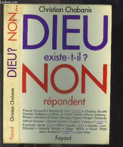 DIEU EXISTE T IL? NON REPONDENT PASCAL ANQUETIL.RAYMOND ARON.CHARLES BOULLE.DENISE CALIPPE.JULIETTE ET ANDRE DARLE.PIERRE DEBRAY-RITZEN.JACQUES DUCLOS.GEORGES ELGOZY.ROGER GARAUDY.ALFRED GROSSER.DANIEL GUERIN.EUGENE IONESCO.FRANCOIS JACOB.ALFRED KASTLER.