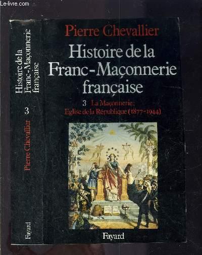 HISTOIRE DE LA FRANC MACONNERIE- 3. LA MACONNERIE: EGLISE DE LA REPUBLIQUE 1877-1944