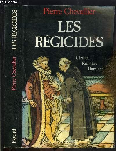 LES REGICIDES- CLEMENT- RAVAILLAC- DAMIENS