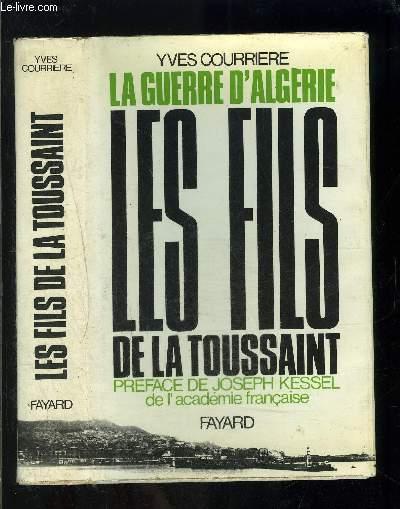 LA GUERRE D ALGERIE - I - LES FILS DE LA TOUSSAINT
