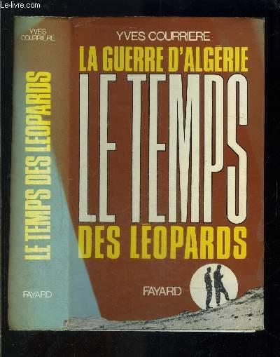 LA GUERRE D ALGERIE - II - LE TEMPS DES LEOPARDS